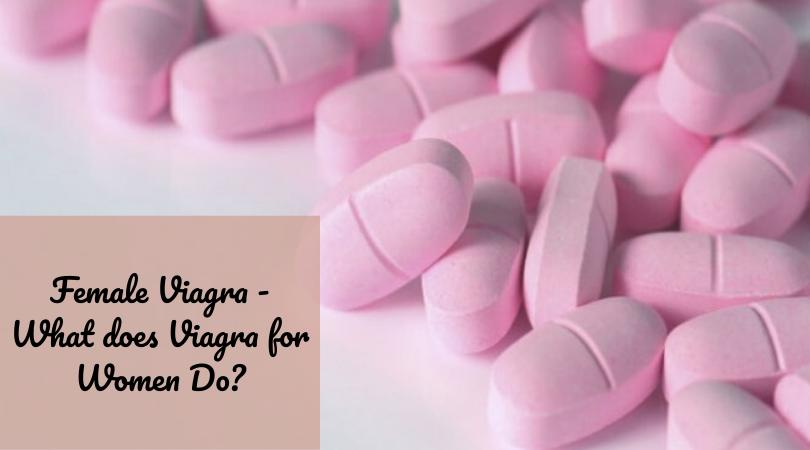 Female Viagra - What does Viagra for Women Do_