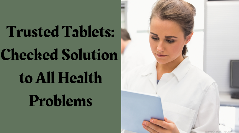 Trusted Tablets_ Checked Solution to All Health Problems