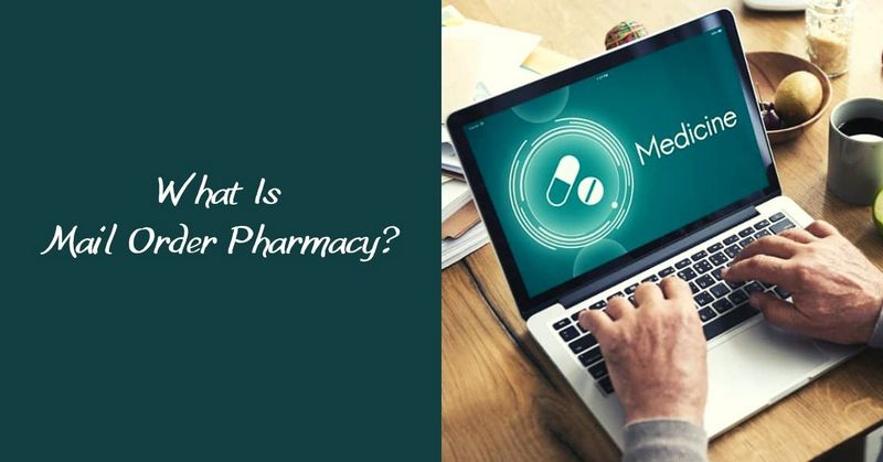 What Is a Mail Order Pharmacy